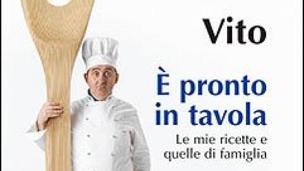 """È pronto in tavola. Le ricette di Stefano """"Vito"""" Bicocchi"""