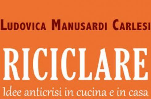 Riciclare in cucina, idee anticrisi nel nuovo libro Ludovica Manusardi Carlesi