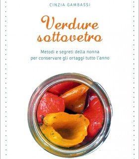 Verdure sottovetro, la recensione del libro che insegna a conservare sott'olio e sott'aceto