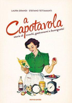 A capotavola: recensione del libro che racconta storie di cuochi, gastronomi e buongustai