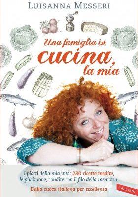 Una famiglia in cucina: il libro con le migliori ricette di Luisanna Messeri