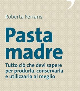 Pasta madre: le proposte di Roberta Ferraris per produrla, conservarla e utilizzarla al meglio
