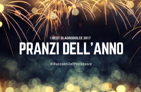 I Best of di Agrodolce 2017: pranzi dell'anno