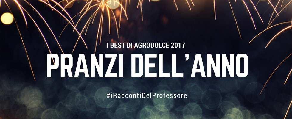 I Best of di Agrodolce 2017: pranzi dell'anno